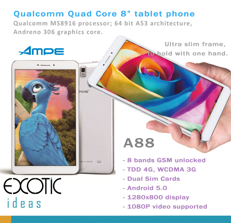 AMPE 8 Inch Quad Core Tablet Phone, Qualcomm MS8916 processor; 64 bit A53 architecture, Andreno 306, TDD 4G, WCDMA 3G, Dual Sim Cards,Android 5.0, Dual Sim Card Slots, Unlocked GSM, GPS.